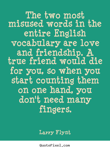Image of: Views Larry Flynt Picture Quotes The Two Most Misused Words In The Entire English Vocabulary Are Develop Good Habits The Two Most Misused Words In The Entire English Vocabulary Are Love