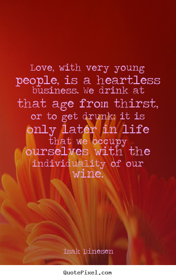 Isak Dinesen picture quotes - Love, with very young people, is a heartless business. we.. - Love sayings
