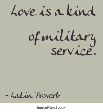 Love is a kind of military service latin proverb top love quotes