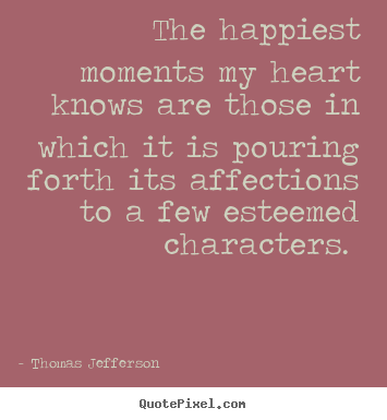 Love quotes - The happiest moments my heart knows are those in which..