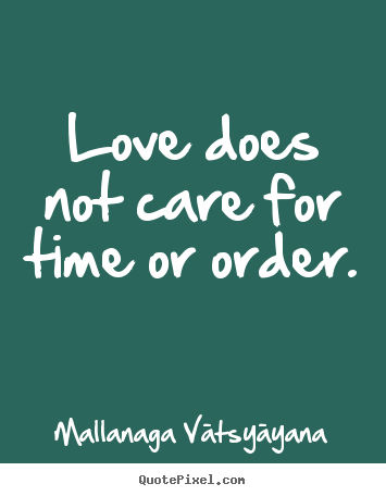 Customize picture quotes about love - Love does not care for time or order.