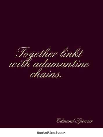 Design your own poster quote about love - Together linkt with adamantine chains.