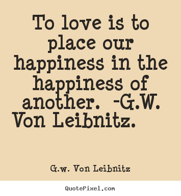 Happiness Love Quotes Inspiration G.wvon Leibnitz Picture Quote  To Love Is To Place Our