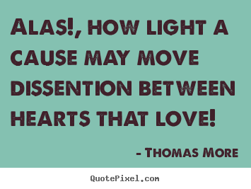Diy image quotes about love - Alas!, how light a cause may move dissention..