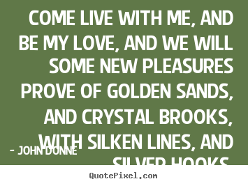 Design custom photo quotes about love - Come live with me, and be my love, and we will..