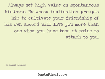 Spontaneous Love Quotes Magnificent Love Quotes  Always Set High Value On Spontaneous Kindnesshe