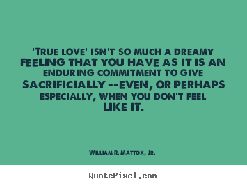 Quotes About True Love Amazing True Love' Isn't So Much A Dreamy Feeling That You Have.william
