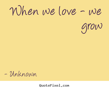 How to make photo quotes about love - When we love - we grow