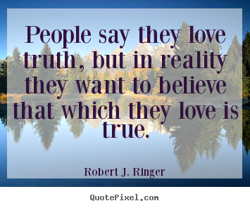 Quotes about love People say they love truth but in reality they
