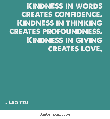 Love quote - Kindness in words creates confidence. kindness..
