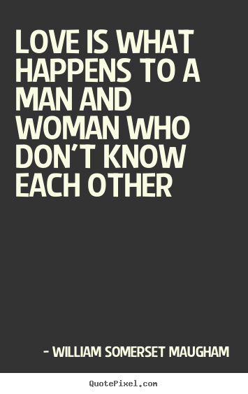 Love quotes - Love is what happens to a man and woman who don't know each..