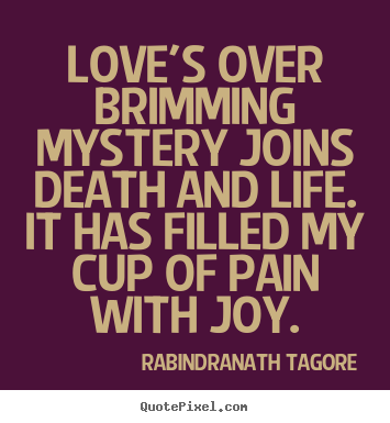 Love Quotes Love's Over Brimming Mystery Joins Death And Life Simple Quotes About Death And Life