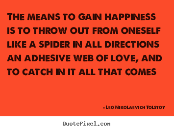 Leo Nikolaevich Tolstoy image quotes - The means to gain happiness is to throw out from oneself.. - Love quotes