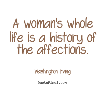a woman 39 s whole life is a history of the affections