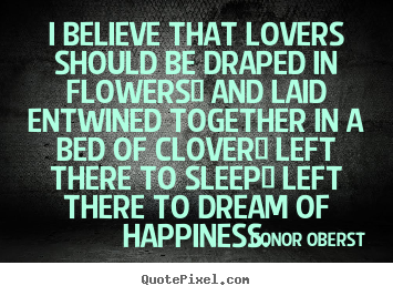 Conor Oberst picture quotes - I believe that lovers should be draped in flowers/.. - Love quotes