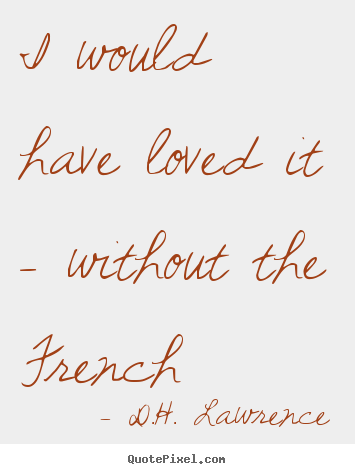 Design your own poster quote about love - I would have loved it - without the french