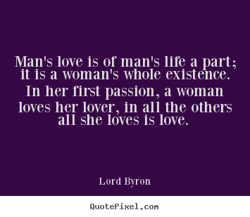 How To Love A Woman Quotes Amazing Lord Byron Image Quote  Man's Love Is Of Man's Life A Part It Is