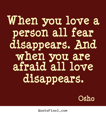 When you love a person all fear disappears... Osho  good love quotes
