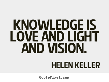 Helen Keller picture quotes - Knowledge is love and light and vision. - Love quote