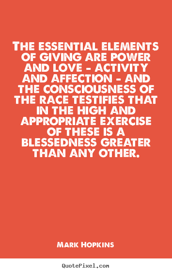 Quotes about love - The essential elements of giving are power and love..