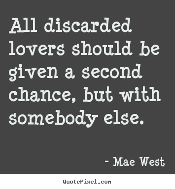 Love quote - All discarded lovers should be given a second chance, but..