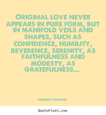 Friedrich Schlegel picture quotes - Original love never appears in pure form, but in manifold.. - Love quotes