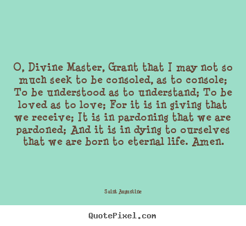 o divine master grant that i may not so much seek