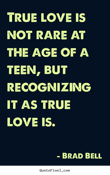 Quote about love - True love is not rare at the age of a ...