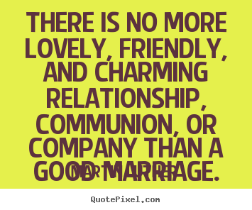 Martin Luther image sayings - There is no more lovely, friendly, and charming.. - Love quotes