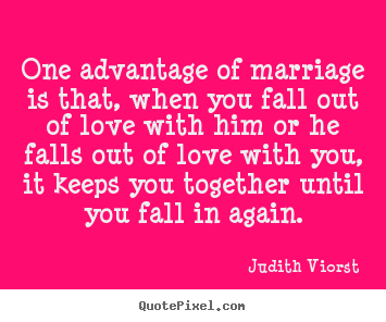 Diy picture quotes about love - One advantage of marriage is that, when you fall out of..