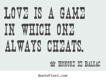 Honore De Balzac poster quotes - Love is a game in which one always cheats. - Love quotes