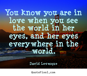 Quotes about love - You know you are in love when you see the..