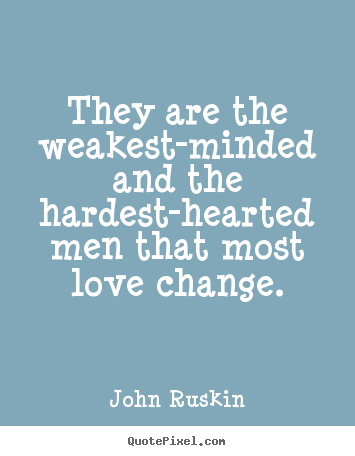 Quote about love - They are the weakest-minded and the hardest-hearted men that most..