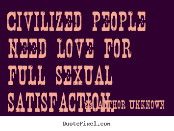civilized people need love for full sexual satisfaction author