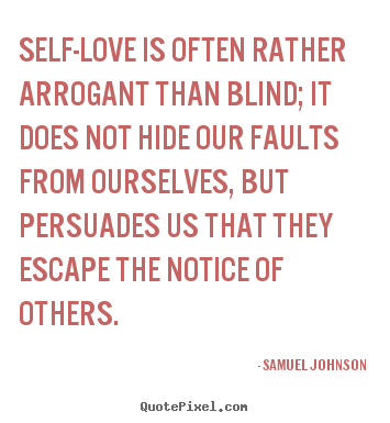 Samuel Johnson picture quotes - Self-love is often rather arrogant than blind;.. - Love quote