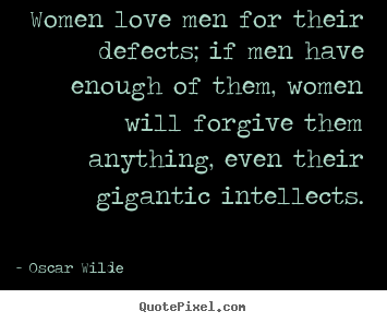 Create Custom Picture Quote About Love Women Love Men For Their Defects If Men Have Enough