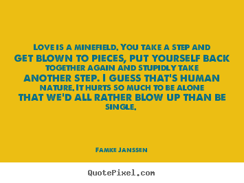 Famke Janssen picture quotes - Love is a minefield. you take a step and.. - Love quotes