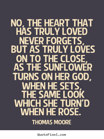 Thomas Moore picture quotes - No, the heart that has truly loved never forgets,.. - Love quote