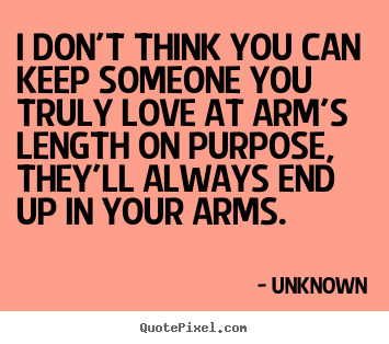 Love quotes - I don't think you can keep someone you truly love at..