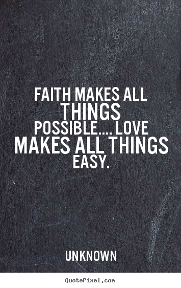 Love And Faith Quotes Best Unknown Poster Quote  Faith Makes All Things Possible.love