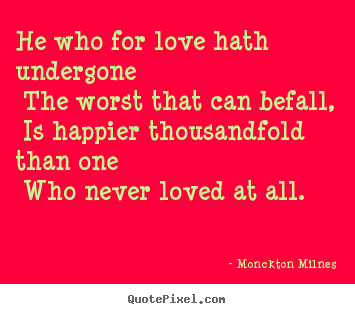 How to design picture quotes about love - He who for love hath undergone the worst that can..