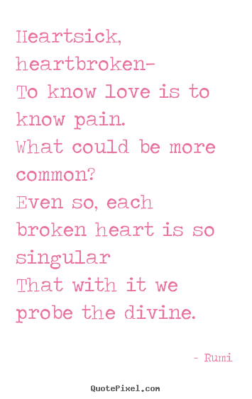 How to design photo quotes about love - Heartsick, heartbroken—to know love is to know pain.what..