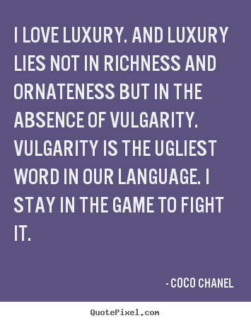 I love luxury. and luxury lies not in richness.. Coco Chanel top love quotes