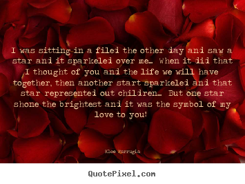 Kloe Farrugia picture quote - I was sitting in a filed the other day and saw a star and it sparkeled.. - Love quotes