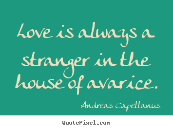 Create custom image quotes about love - Love is always a stranger in the house of..