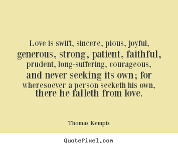 Love Quotescom Beauteous Thomas Kempis Picture Quotes  Love Is Swift Sincere Pious