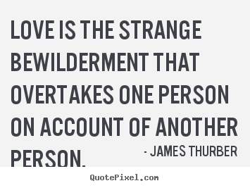Love quote - Love is the strange bewilderment that overtakes..