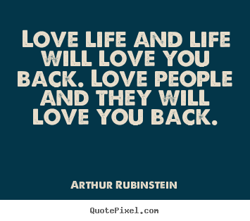 Quote about love - Love life and life will love you back. love..