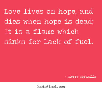 quotes about love love lives on hope and dies when hope