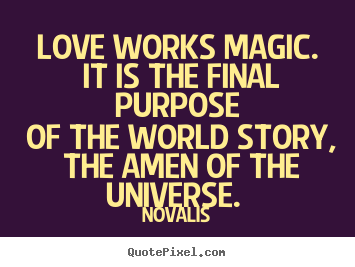 Make photo quotes about love - Love works magic. it is the final purpose of the world story,..